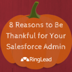 Happy Thanksgiving: 8 Reasons to Be Thankful for Your Salesforce Admin