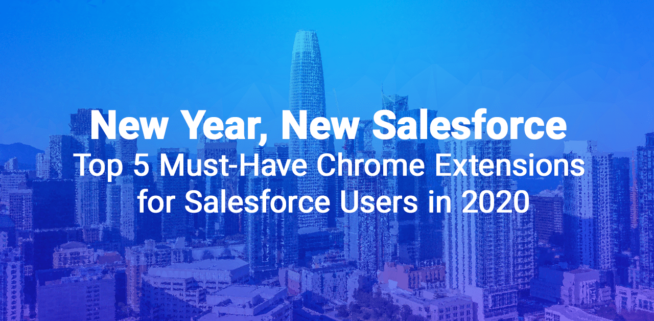 Top 5 Must-Have Chrome Extensions for Salesforce Users in 2020