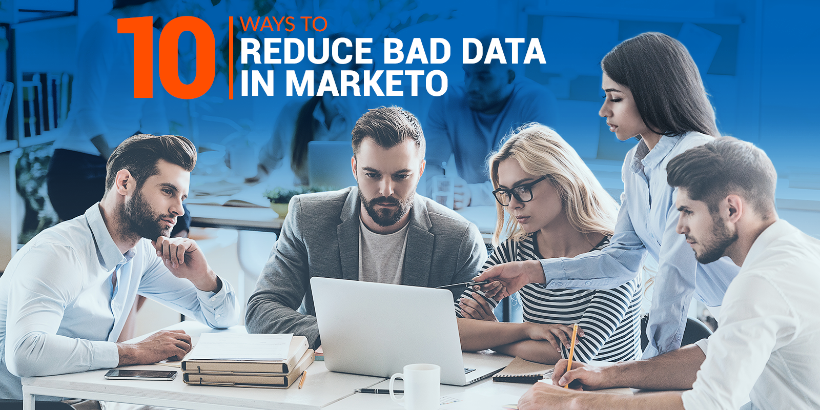 10 Ways To Reduce Bad Data in Marketo