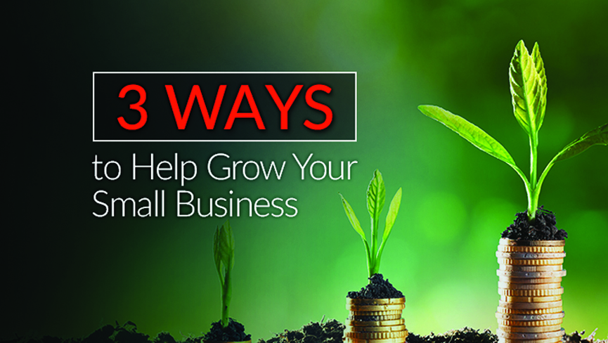 Three Ways to Help Grow Your Small Business