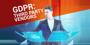 GDPR: Third Party Vendors