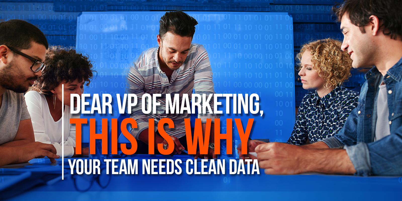 Dear VP Of Marketing, This Is Why Your Team Needs Clean Data