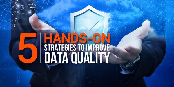 5 Hands-On Strategies to Improve Data Quality
