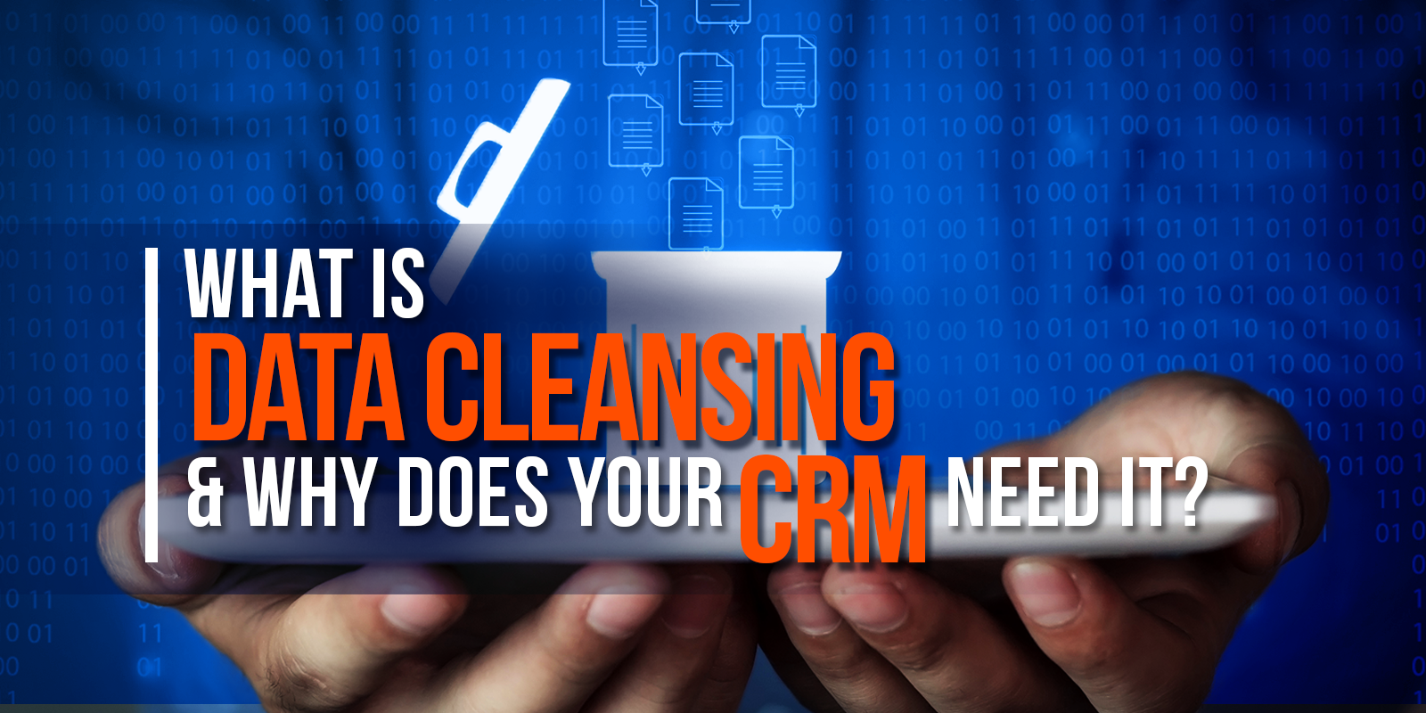 What Is Data Cleansing And Why Does Your CRM Need It?