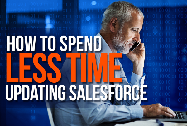 Spend Less Time Updating Salesforce