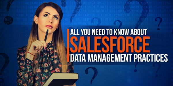 All You Need To Know About Salesforce Data Management Practices