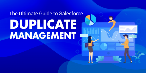 The Ultimate Guide to Salesforce Duplicate Management
