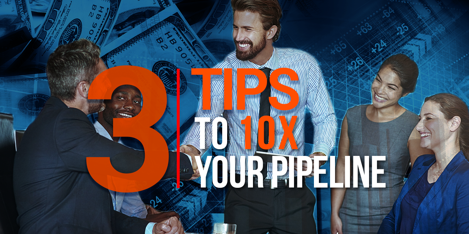 3 Tips To 10X Your Pipeline