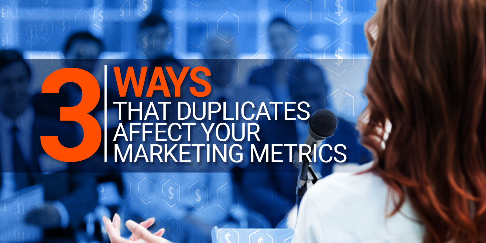 Three Ways That Duplicates Affect Your Marketing Metrics