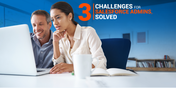 3 Challenges For Salesforce Admins, Solved