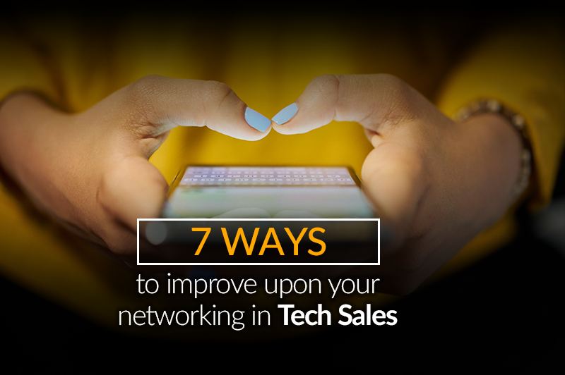 Seven Ways to Improve Upon Your Networking in Tech Sales
