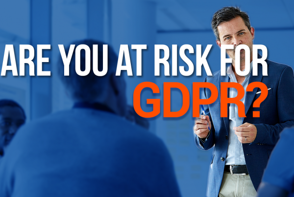 Are You At Risk For GDPR?