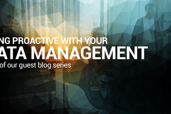 Being Proactive with your data management