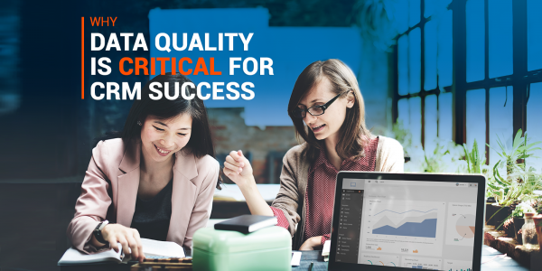 Why Data Quality Is Critical For CRM Success