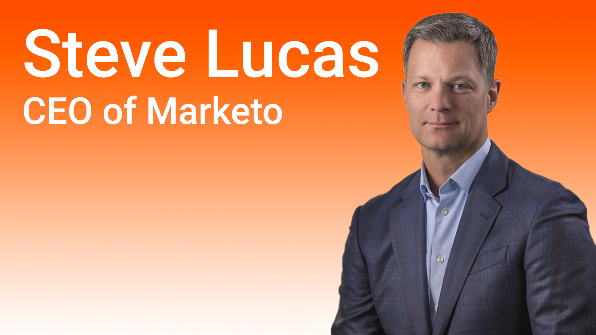 "Steve Lucas – CEO of Marketo – ""Data quality and Marketo go hand in glove"""