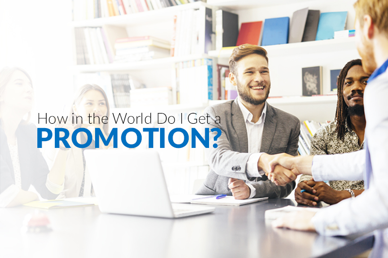 How in the World Do I Get a Promotion?