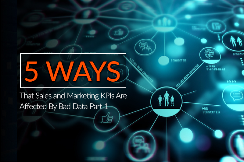 5 Ways Sales and Marketing KPIs Are Affected By Bad Data