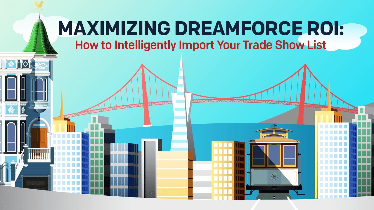 Maximizing Dreamforce ROI: How to Intelligently Import Your Trade Show List