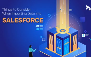 Things to Consider when Importing Data into Salesforce