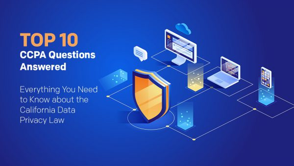 Top 10 CCPA Questions Answered: Everything You Need to Know about the Data Privacy Law