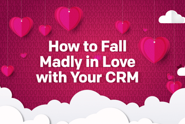How to Fall Madly in Love with Your CRM