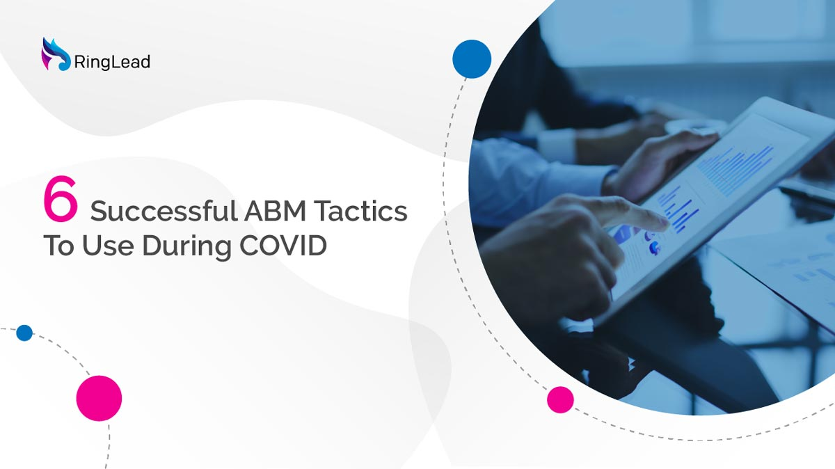 Six Successful ABM Tactics To Use During COVID