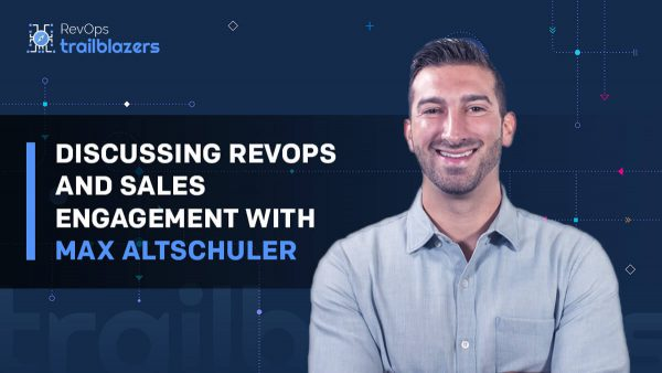 Discussing RevOps and Sales Engagement With Max Altschuler