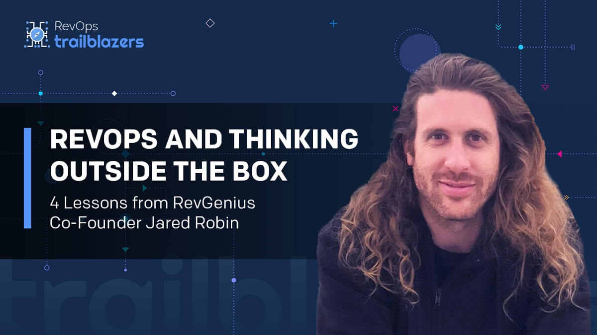 RevOps and Thinking Outside the Box: 4 Lessons from RevGenius Co-Founder Jared Robin