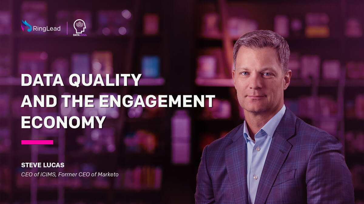 Steve Lucas: Data Quality and the Engagement Economy