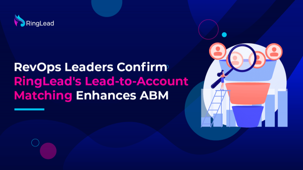 RevOps Leaders Confirm RingLead's Lead-to-Account Matching Enhances ABM
