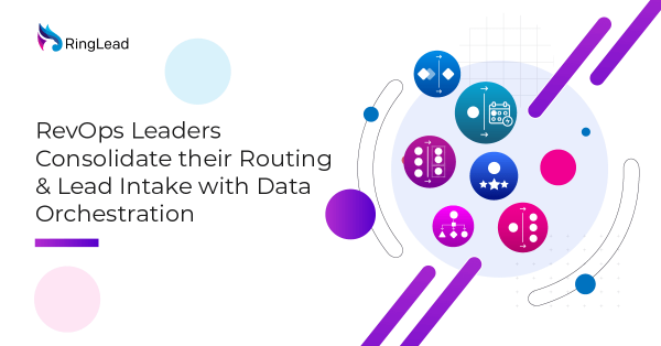 RevOps Leaders Consolidate their Routing & Lead Intake with Data Orchestration